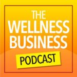 The Wellness Business Podcast